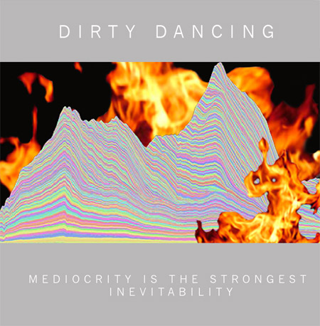 album cover image for Dirty Dancing's Mediocrity Is The Strongest Inevitability